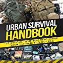 Urban Survival Handbook: 23 Crucial Items You Need Inside Your Ultimate Bug Out Bag Audiobook by  Urban Survival Handbook Narrated by Anthony R. Schlotzhauer