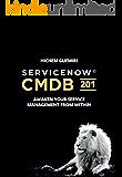 ServiceNow CMDB 201: Awaken Your Service Management From Within