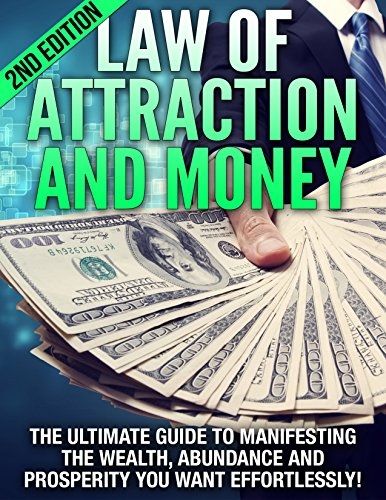 Law of Attraction: Money: The Ultimate Guide to Manifesting the Wealth, Abundance, & Prosperity You Want Effortlessly! (Attract Money, Debt Free, Millionaire ... The Secret, Get Ri