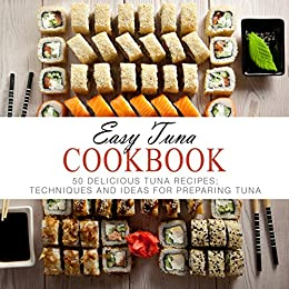 Easy Tuna Cookbook: 50 Delicious tuna Recipes; Techniques and Ideas for Preparing Tuna by [Press, BookSumo]