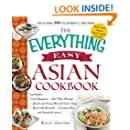 The Everything Easy Asian Cookbook: Includes Crab Rangoon, Pad Thai Shrimp, Quick and Easy Hot and Sour Soup, Beef with Broccoli, Coconut Rice...and Hundreds More! (Everything: Cooking)