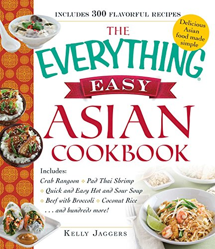 - The Everything Easy Asian Cookbook: Includes Crab Rangoon, Pad Thai Shrimp, Quick and Easy Hot and Sour Soup, Beef with Broccoli, Coconut Rice...and Hundreds More!