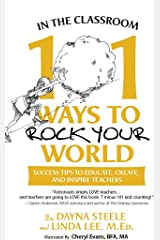 In The Classroom: 101 Ways To Rock Your World: Success tips to educate, create, and inspire teachers! Kindle Edition