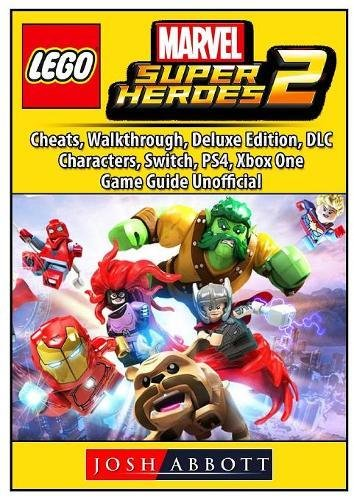 Download Lego Marvel Super Heroes 2, Cheats, Walkthrough, Deluxe Edition, DLC, Characters, Switch, Ps4, Xbox One, Game Guide Unofficial PDF
