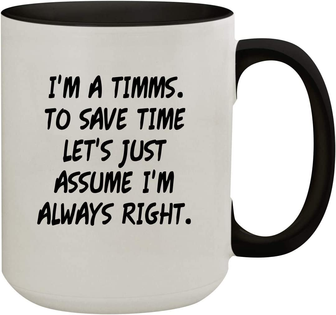 I'm A Timms. To Save Time Let's Just Assume I'm Always Right. - 15oz Colored Inner & Handle Ceramic Coffee Mug, Black