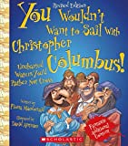 You Wouldn't Want to Sail With Christopher Columbus!: Uncharted Waters You'd Rather Not Cross by Fiona MacDonald (2014-02-01)