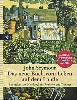 Das Neue Buch Vom Leben Auf Dem Lande Ein Praktisches Handbuch Für