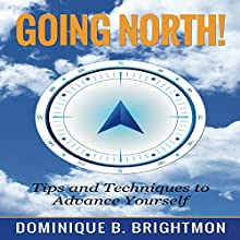 Going North!: Tips and Techniques to Advance Yourself | Livre audio Auteur(s) : Dominique B. Brightmon Narrateur(s) : Dominique Brightmon