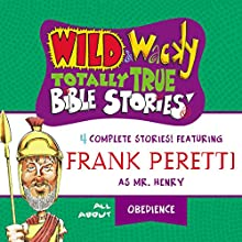 Wild and Wacky Totally True Bible Stories: All About Obedience Audiobook by Frank Peretti Narrated by  full cast