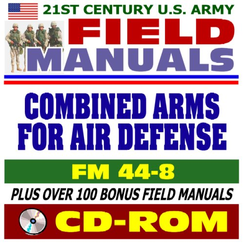 21st Century U.S. Army Field Manuals: Combined Arms for Air Defense, FM 44-8 (CD-ROM) PDF