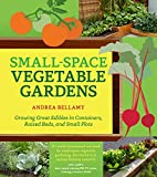 small yard design Small-Space Vegetable Gardens: Growing Great Edibles in Containers, Raised Beds, and Small Plots