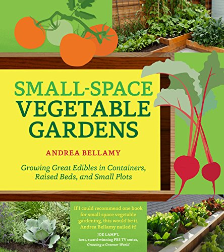Cheap  Small-Space Vegetable Gardens: Growing Great Edibles in Containers, Raised Beds, and Small..
