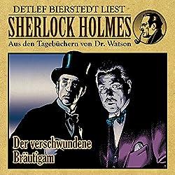 Der verschwundene Bräutigam (Sherlock Holmes: Aus den Tagebüchern von Dr. Watson)