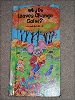 Why do leaves change color? (A Just ask book): Chris Arvetis: Amazon ...