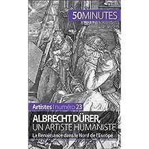 Albrecht Dürer, un artiste humaniste: La Renaissance dans le Nord de l'Europe (Artistes t. 23) (French Edition)