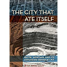 The City That Ate Itself: Butte, Montana and Its Expanding Berkeley Pit