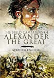 The Field Campaigns of Alexander the Great, Stephen English, 1848840667