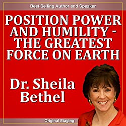 Position Power and Humility - The Greatest Force on Earth