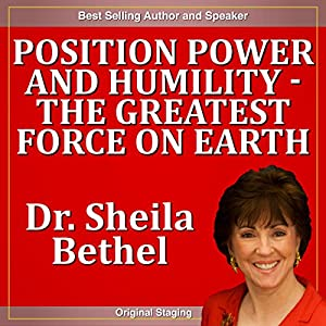 Position Power and Humility - The Greatest Force on Earth Speech