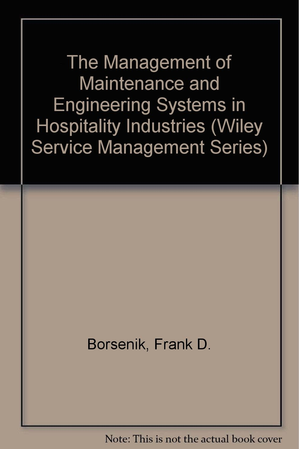 The Management of Maintenance and Engineering Systems in Hospitality Industries (Wiley Service Management Series)