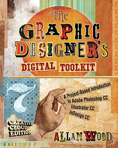 The Graphic Designer's Digital Toolkit: A Project-Based Introduction to Adobe Photoshop Creative Cloud, Illustrator Creative Cloud & InDesign Creative Cloud (Stay Current with Adobe Creative Cloud)