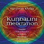 Kundalini Meditation: Guided Chakra Practices to Activate the Energy of Awakening | Harijiwan Khalsa