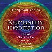 Kundalini Meditation: Guided Chakra Practices to Activate the Energy of Awakening Speech by Harijiwan Khalsa Narrated by Harijiwan Khalsa