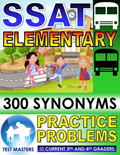 SSAT Elementary - 300 Synonyms Practice Problems ( Testing For Grades 3 and  4 )