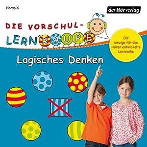 Logisches Denken (Die Vorschul-Lernraupe) Hörspiel