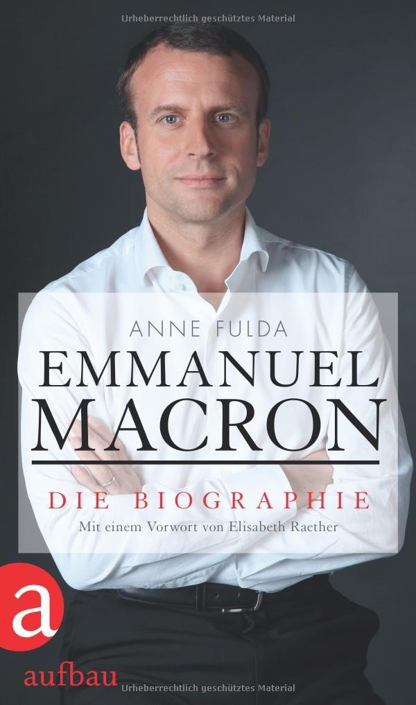 Emmanuel Macron Die Biographie Fulda Anne 9783351036980 Amazon Com Books