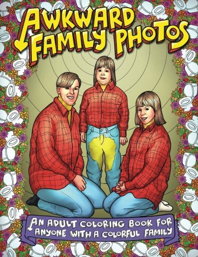 Awkward Family Photos: An Adult Coloring Book For Anyone With A Colorful Family (Best Gifts For College Guys 2019)