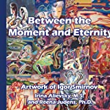 Between the Moment and Eternity, M. S. Irina Alievsky and . Reena Judens, 142089370X