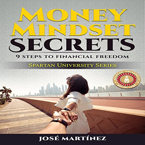 Money Mindset Secrets: 9 Step to Financial Freedom: Spartan University Series, Book 1