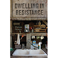 Image for Dwelling in Resistance: Living with Alternative Technologies in America (Nature, Society, and Culture)