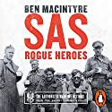 SAS: Rogue Heroes: The Authorised Wartime History Hörbuch von Ben Macintyre Gesprochen von: Ben Macintyre