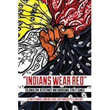 Indians Wear Red: Colonialism, Resistance, and Aboriginal Street Gangs