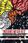 Indians Wear Red: Colonialism, Resist...