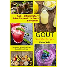 Gout Smoothie Recipes - [Anti – Inflammatory Spice Turmeric in Every Smoothie!]: Delicious & Healthy Plant Based Smoothies