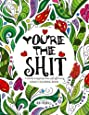 You're the Shit: A totally inappropriate self-affirming adult coloring book (Totally Inappropriate Series)