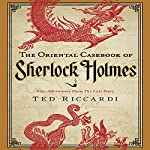 The Oriental Casebook of Sherlock Holmes: Nine Adventures from the Lost Years | Ted Riccardi