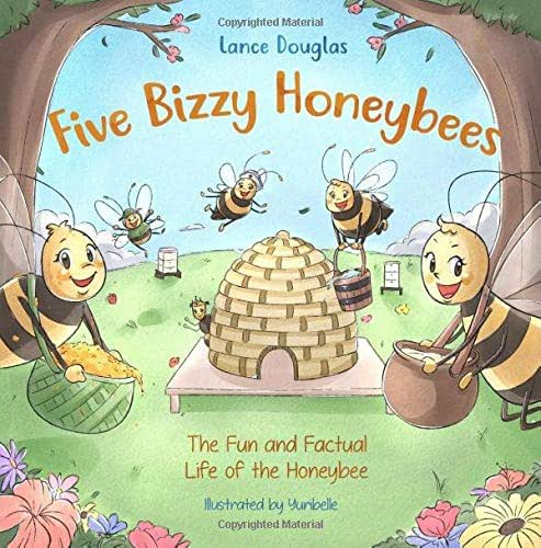 Five Bizzy Honey Bees - The Fun and Factual Life of the Honey Bee: Captivating, Educational and Fact-filled Picture Book about Bees for Toddlers, Kids, Children and Adults