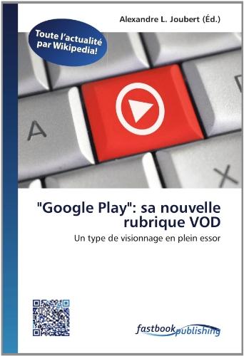 """""""Google Play"""":  sa nouvelle rubrique VOD: Un type de visionnage en plein essor (French Edition)"""