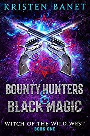 Bounty Hunters and Black Magic: A Reverse Harem Paranormal Romance (Witch of the Wild West Book 1)
