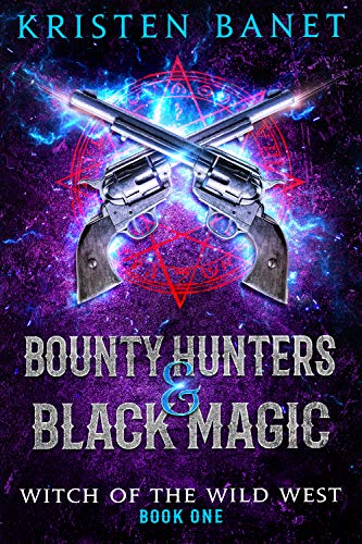 (Bounty Hunters and Black Magic: A Reverse Harem Paranormal Romance (Witch of the Wild West Book 1))