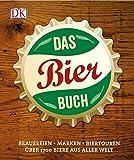 Das Bierbuch: Brauereien Marken Biertouren. Über 1700 Biere aus aller Welt