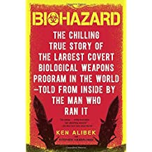 Biohazard: The Chilling True Story of the Largest Covert Biological Weapons Program in the World--Told from the Inside by the Man Who Ran It