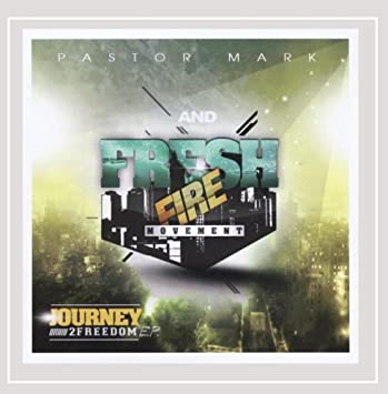 Pastor Mark & Fresh Fire Movement - Journey To Freedom - EP
