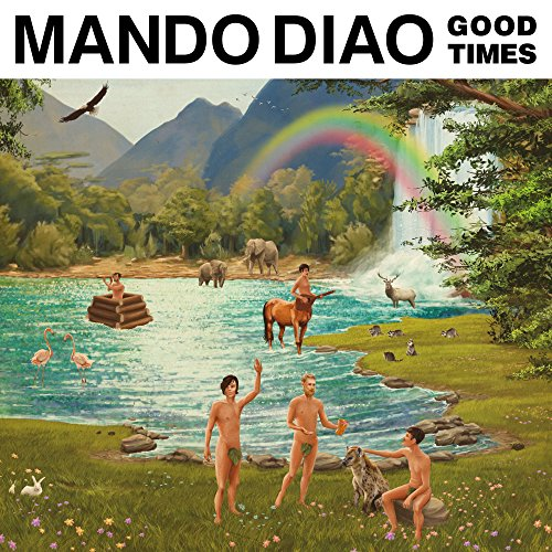 Mando Diao - Good Times - CD - FLAC - 2017 - NBFLAC Download