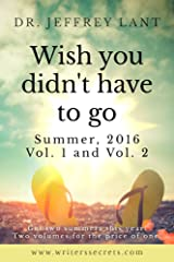 Wish you didn't have to go. Summer, 2016. Vol. 1 and Vol. 2 Kindle Edition