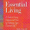 Essential Living: A Guide to Having Happiness and Peace by Reclaiming Your Essential Self Audiobook by Shelley Uram Narrated by Rebecca Roberts
